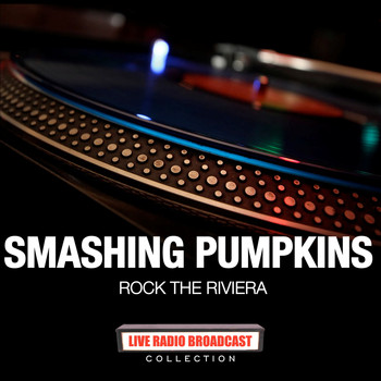 Smashing Pumpkins - Smashing Pumpkins - Rock the Riviera (Live)