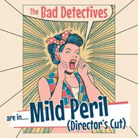 The Bad Detectives - Mild Peril (Director's Cut)