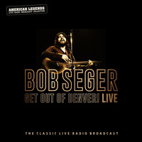 Bob Seger - BOB SEGER - GET OUT OF DENVER LIVE
