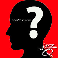 Jez Q - Don't Know