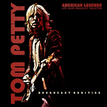 Tom Petty - TOM PETTY - BROADCAST RARITIES