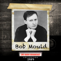 Bob Mould - Bob Mould - Live FM Radio Broadcast 1989