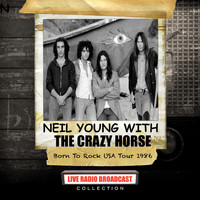 Neil Young - Neil Young with The Crazy Horse - Born To Rock USA Tour 1986