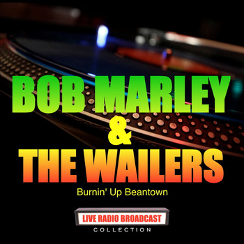 BOB MARLEY AND THE WAILERS - Bob Marley and The Wailers - Burnin' up Beantown