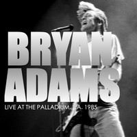 Bryan Adams - Bryan Adams - Live At The Palladium, L.A. 1985 (Live)