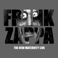 Frank Zappa - Frank Zappa - The New Maternity (Live)