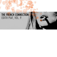 Edith Piaf - The French Connection: Edith Piaf, Vol. 9