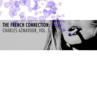 Charles Aznavour - The French Connection: Charles Aznavour, Vol. 5