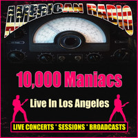 10,000 Maniacs - Live In Los Angeles (Live)