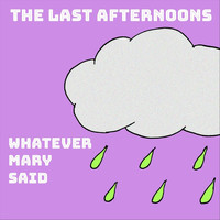 The Last Afternoons - Whatever Mary Said (Explicit)