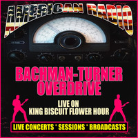 Bachman-Turner Overdrive - Live on King Biscuit Flower Hour (Live)