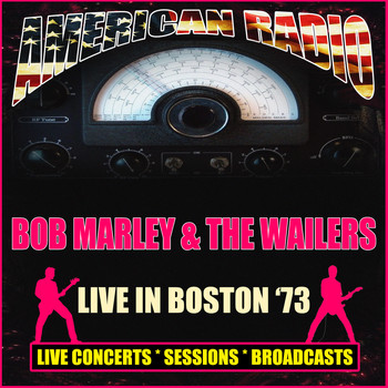 BOB MARLEY AND THE WAILERS - Live in Boston '73 (Live)