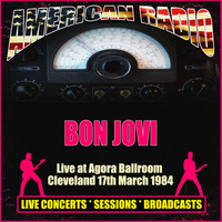 Bon Jovi - Live at Agora Ballroom, Cleveland 17th March 1984 (Live)