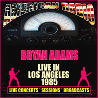 Bryan Adams - Live in Los Angeles 1985 (Live)