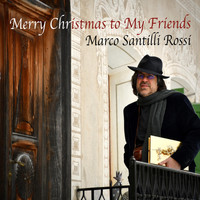 Marco Santilli Rossi - Merry Christmas to My Friends