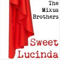 The Mixus Brothers - Sweet Lucinda