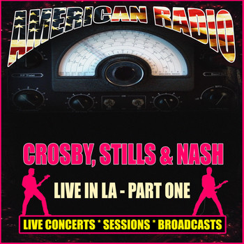 Crosby, Stills & Nash - Live In LA - Part One (Live)