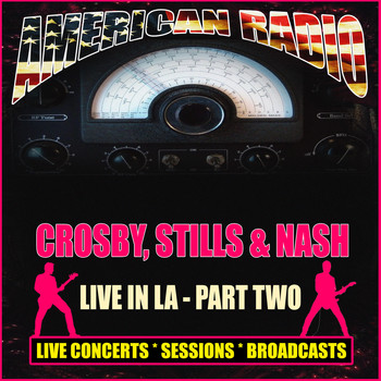 Crosby, Stills & Nash - Live In LA - Part Two (Live)