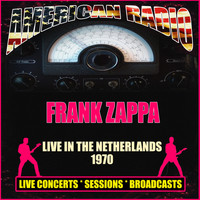 Frank Zappa - Live In The Netherlands 1970 (Live)