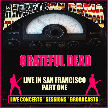 Grateful Dead - Live in San Francisco Part One (Live)