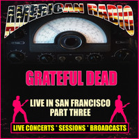 Grateful Dead - Live in San Francisco Part Three (Live)