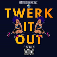 Swain - Twerk It Out (Explicit)