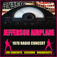 Jefferson Airplane - 1970 Radio Concert (Live)