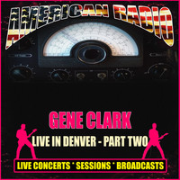 Gene Clark - Live in Denver - Part Two (Live)