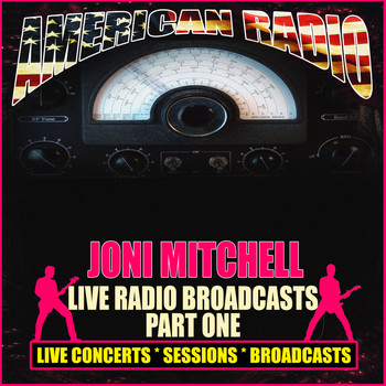 Joni Mitchell - Live Radio Broadcasts - Part One (Live)