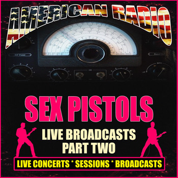 Sex Pistols - Live Broadcasts - Part Two (Live [Explicit])