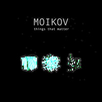 Moikov - Things That Matter
