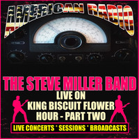 The Steve Miller Band - Live On King Biscuit Flower Hour - Part Two (Live)