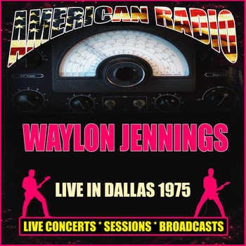 Waylon Jennings - Live In Dallas 1975 (Live)