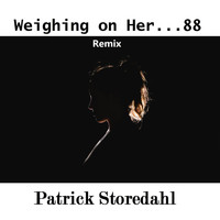 Patrick Storedahl - Weighing on Her... 88 (Remix)