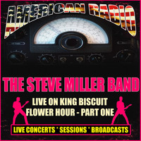 The Steve Miller Band - Live On King Biscuit Flower Hour - Part One (Live)