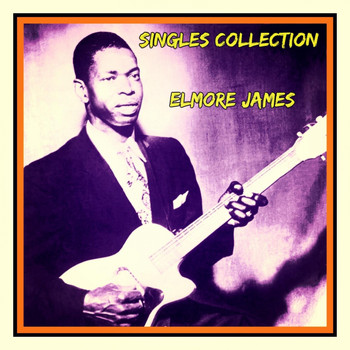 Elmore James - Singles Collection