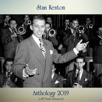 Stan Kenton - Anthology 2019 (All Tracks Remastered)