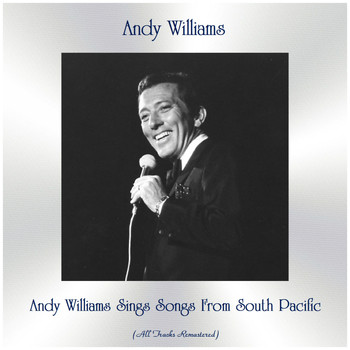 Andy Williams - Andy Williams Sings Songs From South Pacific (Remastered 2019)