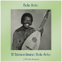 Bola Sete - El Extraordinario Bola Sete (All Tracks Remastered)