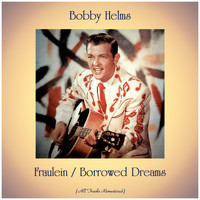 Bobby Helms - Fraulein / Borrowed Dreams (All Tracks Remastered)