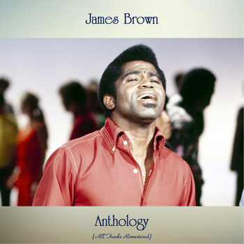James Brown - Anthology (All Tracks Remastered)