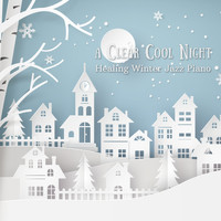 Relaxing Piano Crew - A Clear Cool Night - Healing Winter Jazz Piano
