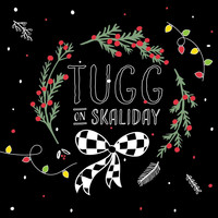 Tugg - TUGG on Skaliday