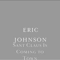 Eric Johnson - Sant Claus Is Coming to Town