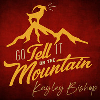 Kayley Hill - Go Tell It on the Mountain