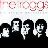 The Troggs - Hit Single Anthology