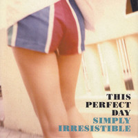 This Perfect Day - Simply Irresistible