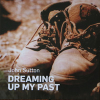 John Sutton / - Dreaming Up My Past