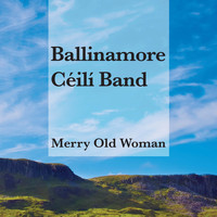Ballinamore Céilí Band - Merry Old Woman