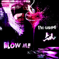 The Used - Blow Me (Explicit)